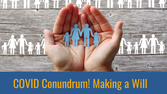 COVID Conundrum! Making a Will